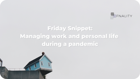 Managing work and personal life during a pandemic